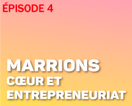 Episode 4 - Marrions coeur et entrepreneuriat